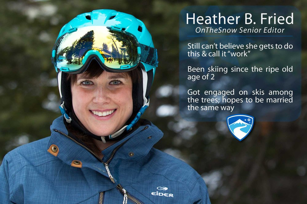 "Heather B. Fried, 31. Your ultimate ski day would need to include what? ""My favorite ski buddy—fiancé Eric, some powder and a new challenge that scares me so I can push what my mind thinks is possible."""