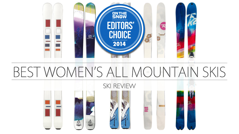 The 5 best women all-mountain skis for 2014